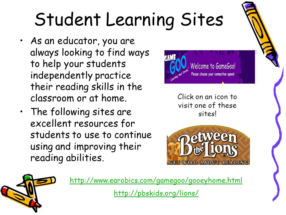 Student Learning Sites As an educator, you are always looking to find ways to help your students independently practice their reading skills in the classroom or at home.