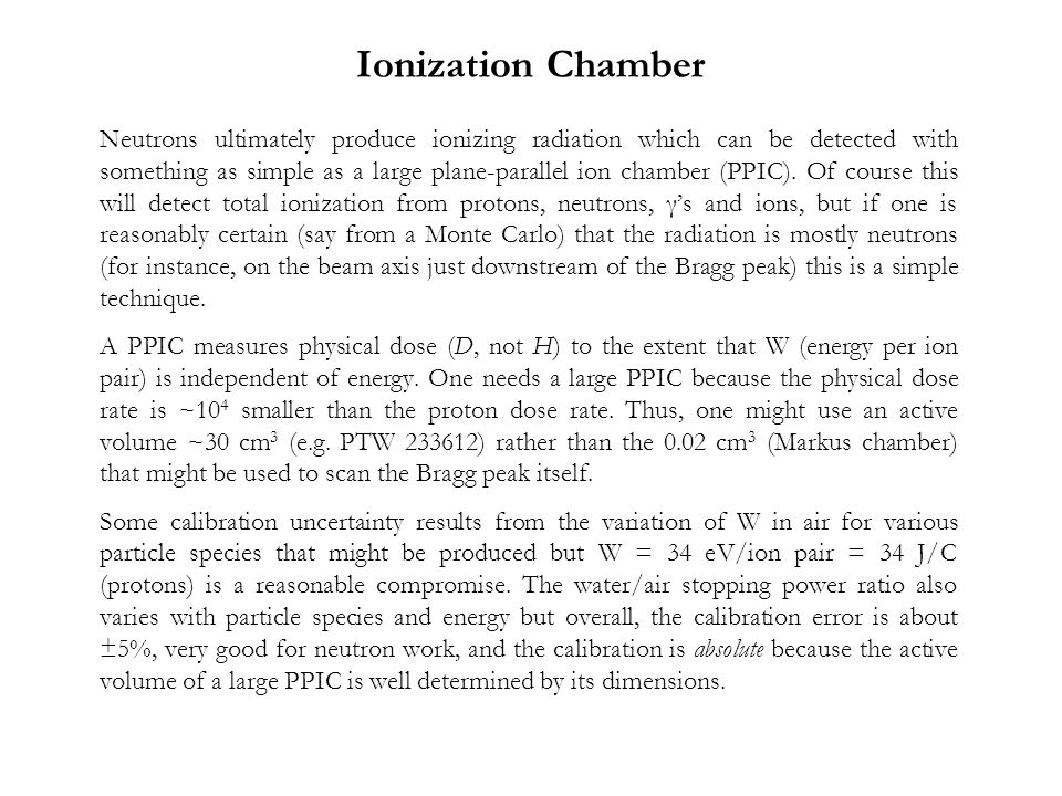 Ionization Chamber Neutrons ultimately produce ionizing radiation which can be detected with something as simple as a large plane-parallel ion chamber