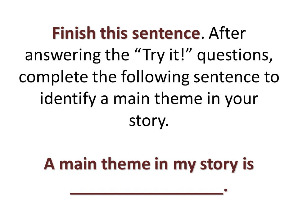 Finish this sentence A main theme in my story is _________________.