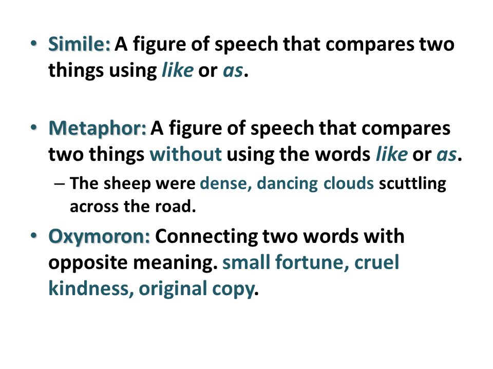 Simile: Simile: A figure of speech that compares two things using like or as.