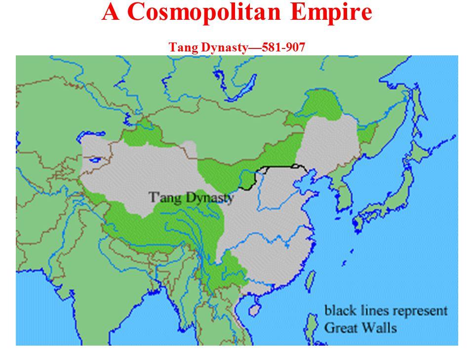A Cosmopolitan Empire Tang Dynasty—581-907