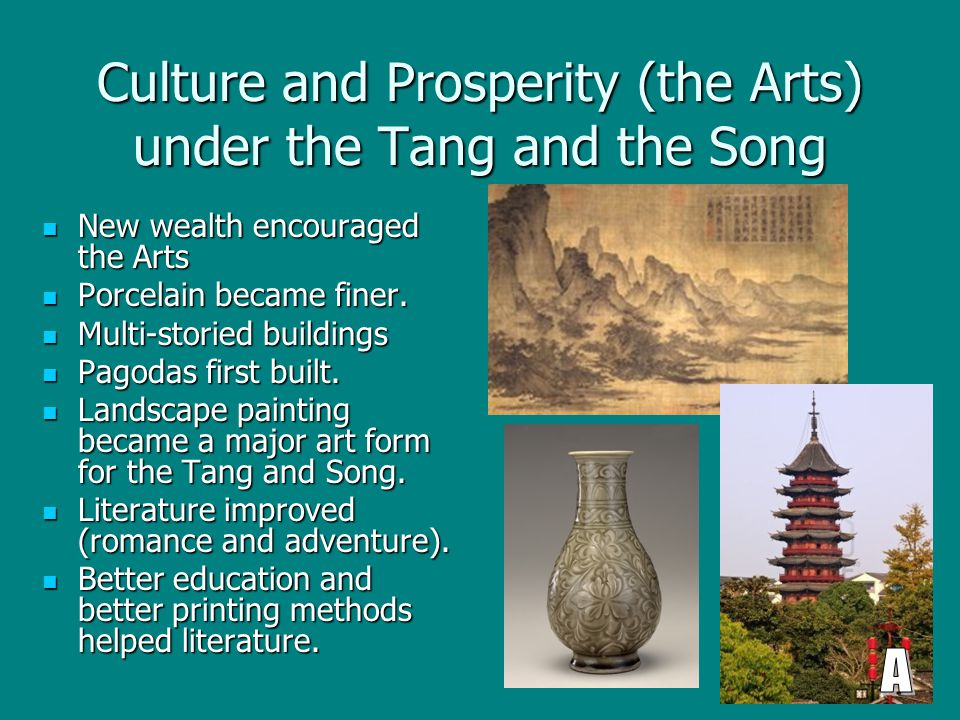 Culture and Prosperity (the Arts) under the Tang and the Song New wealth encouraged the Arts New wealth encouraged the Arts Porcelain became finer. Po