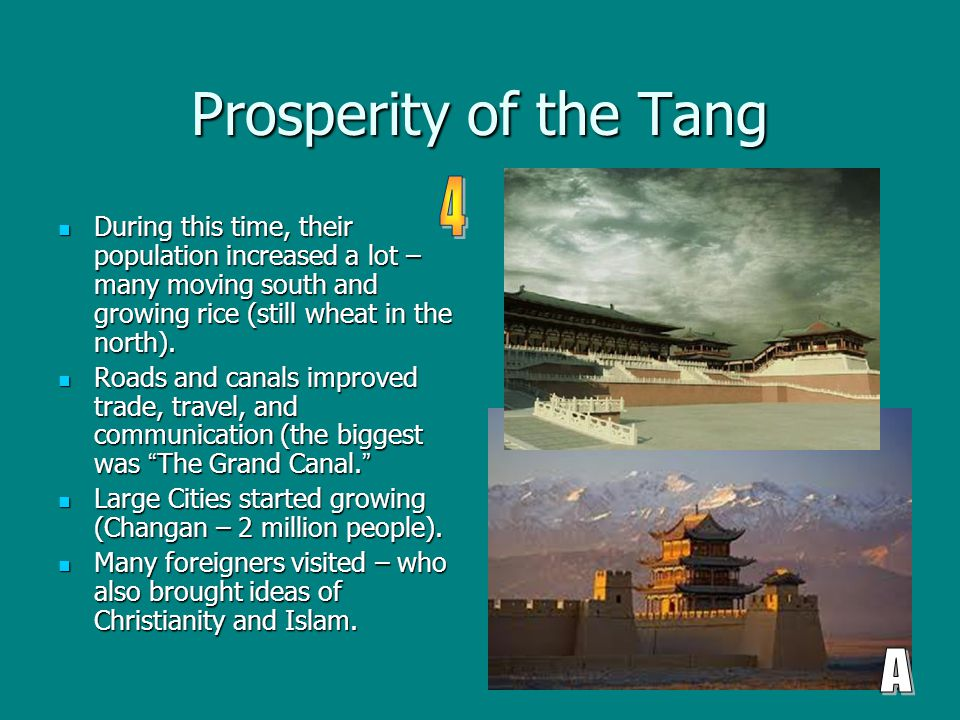 Prosperity of the Tang During this time, their population increased a lot – many moving south and growing rice (still wheat in the north). During this
