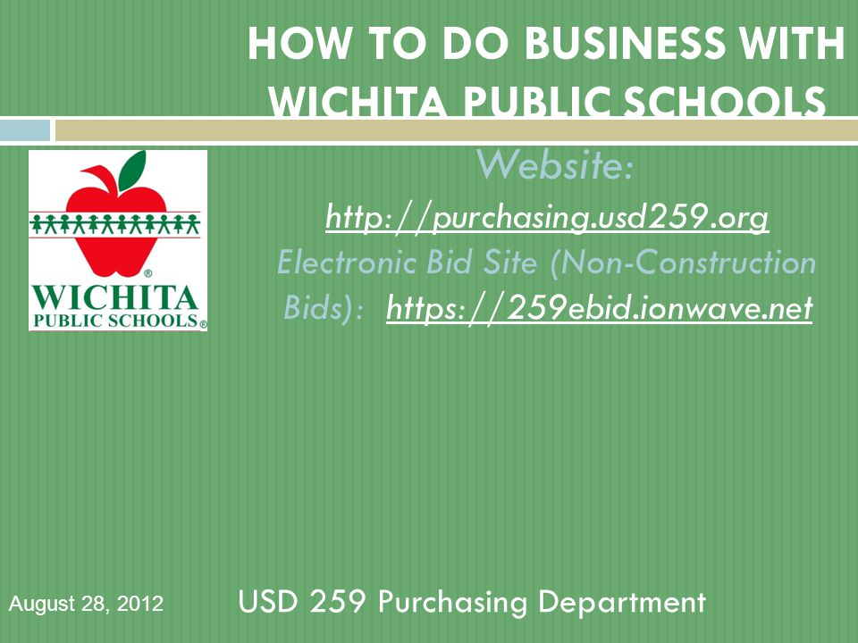 HOW TO DO BUSINESS WITH WICHITA PUBLIC SCHOOLS Website: http://purchasing.usd259.org Electronic Bid Site (Non-Construction Bids): https://259ebid.ionw