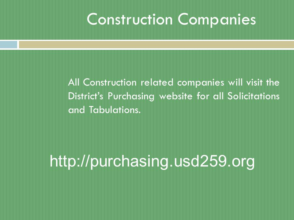 All Construction related companies will visit the District's Purchasing website for all Solicitations and Tabulations. Construction Companies http://p