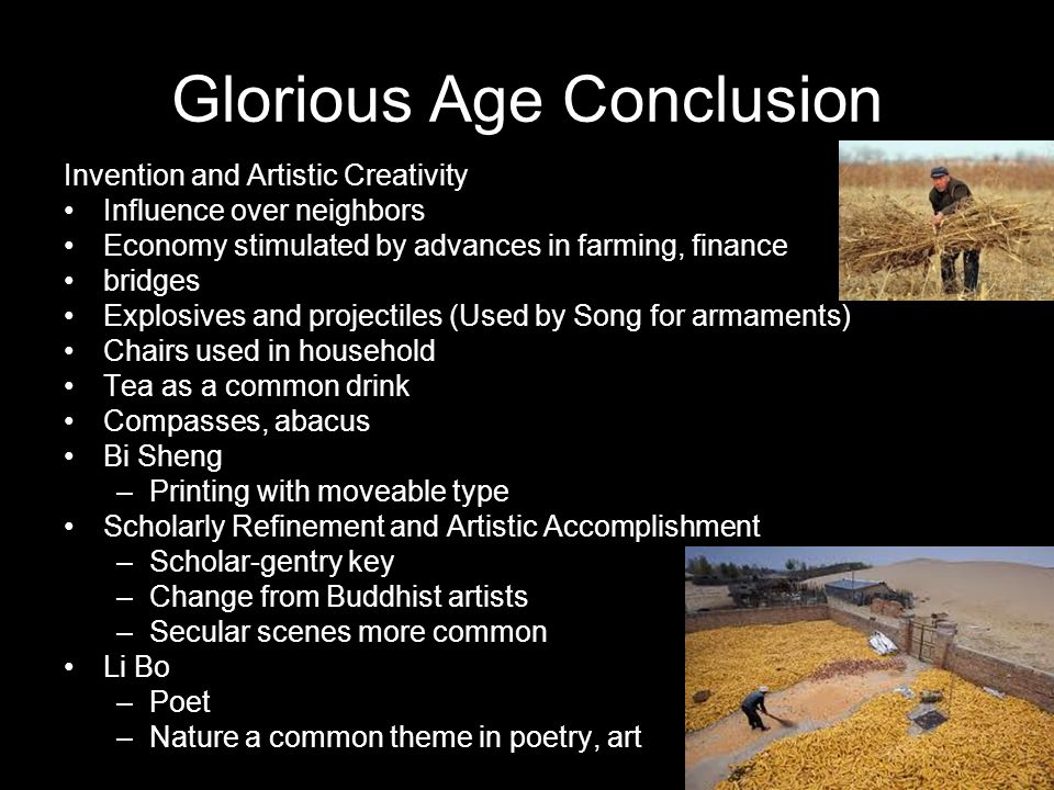 Glorious Age Conclusion Invention and Artistic Creativity Influence over neighbors Economy stimulated by advances in farming, finance bridges Explosiv