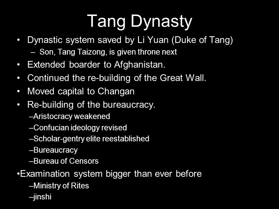 Tang Dynasty Dynastic system saved by Li Yuan (Duke of Tang) –Son, Tang Taizong, is given throne next Extended boarder to Afghanistan. Continued the r