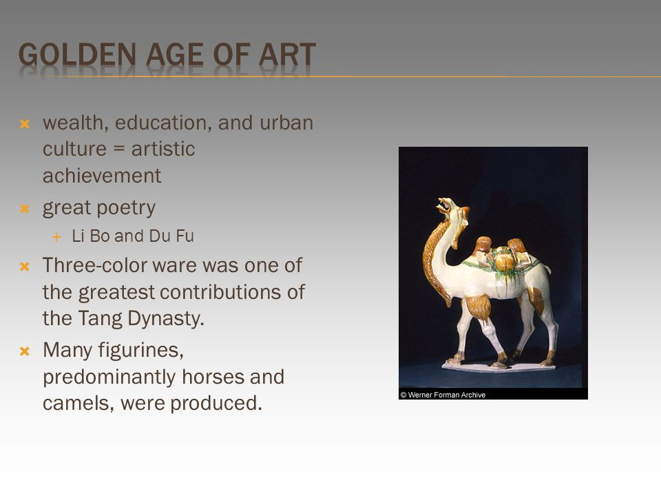  wealth, education, and urban culture = artistic achievement  great poetry  Li Bo and Du Fu  Three-color ware was one of the greatest contributions of the Tang Dynasty