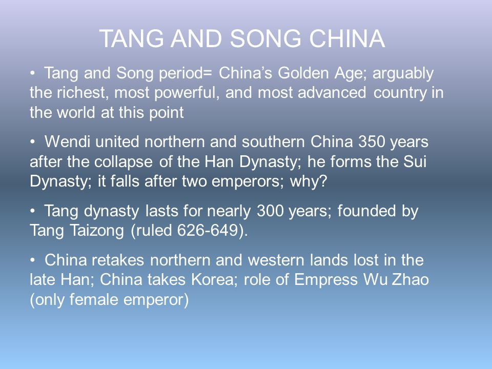Tang and Song period= China's Golden Age; arguably the richest, most powerful, and most advanced country in the world at this point Wendi united north