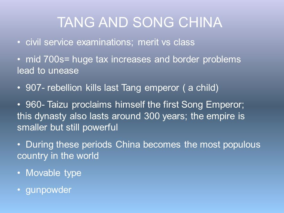 TANG AND SONG CHINA civil service examinations; merit vs class mid 700s= huge tax increases and border problems lead to unease 907- rebellion kills la