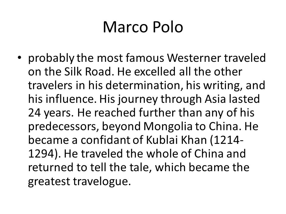 Marco Polo probably the most famous Westerner traveled on the Silk Road.