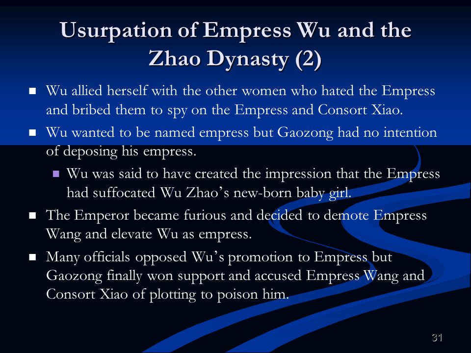 31 Usurpation of Empress Wu and the Zhao Dynasty (2) Wu allied herself with the other women who hated the Empress and bribed them to spy on the Empres