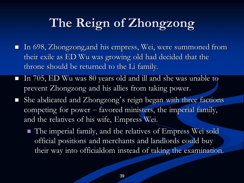 39 The Reign of Zhongzong In 698, Zhongzong,and his empress, Wei, were summoned from their exile as ED Wu was growing old had decided that the throne