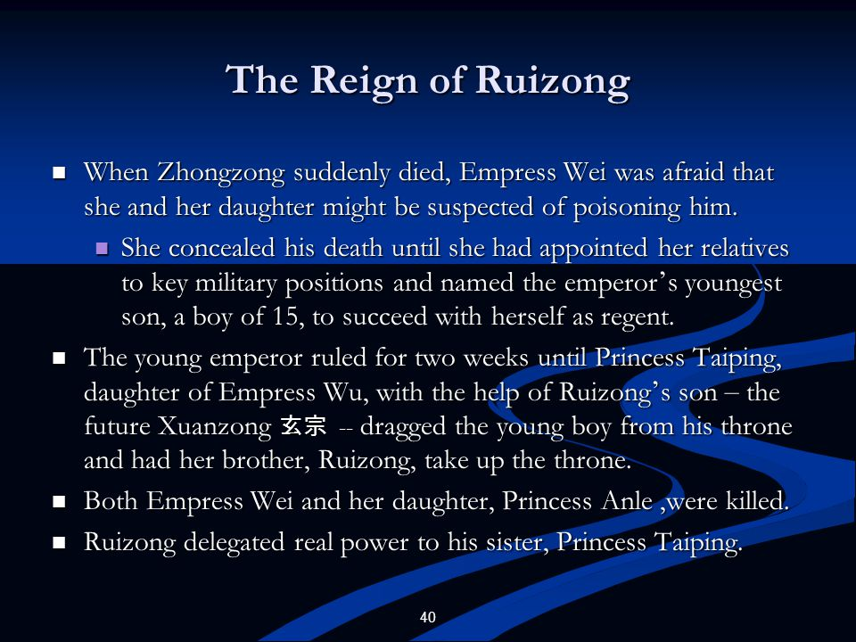 40 The Reign of Ruizong When Zhongzong suddenly died, Empress Wei was afraid that she and her daughter might be suspected of poisoning him. When Zhong