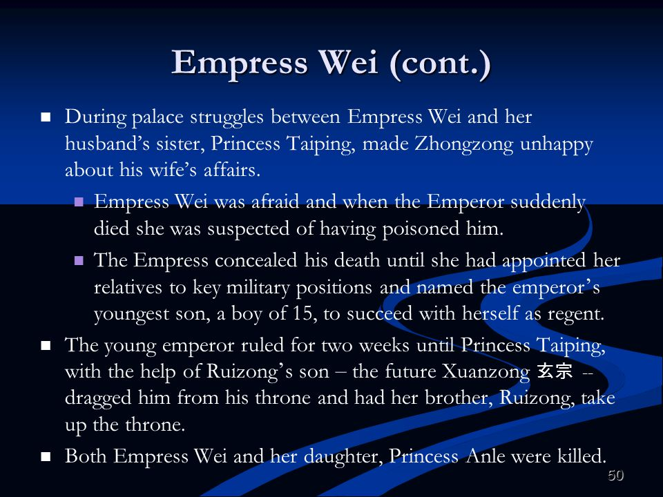 Empress Wei (cont.) During palace struggles between Empress Wei and her husband's sister, Princess Taiping, made Zhongzong unhappy about his wife's af