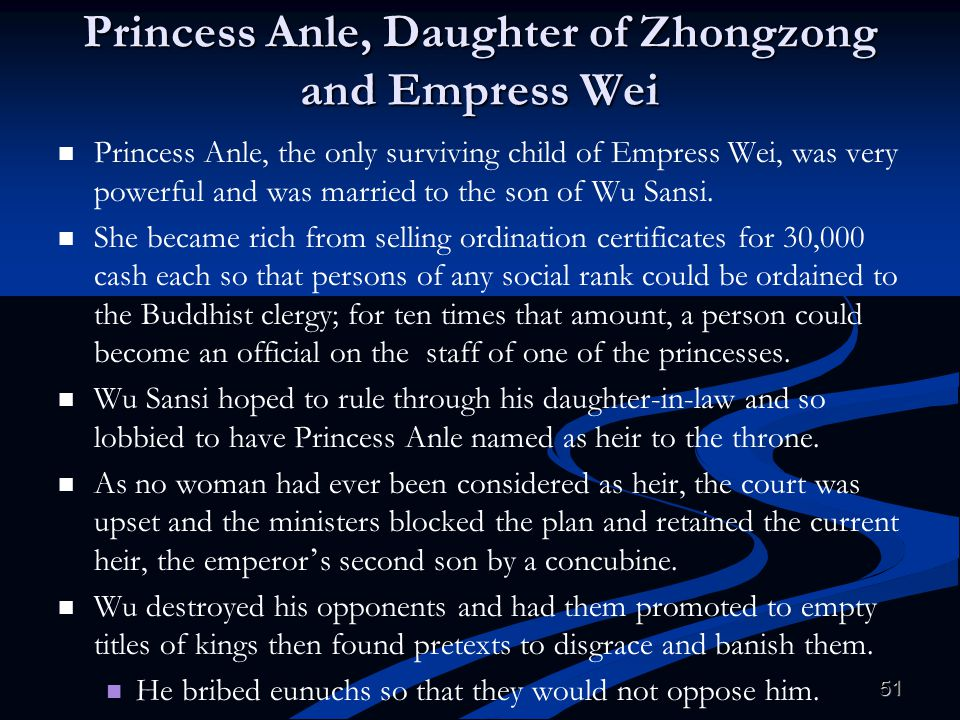 51 Princess Anle, Daughter of Zhongzong and Empress Wei Princess Anle, the only surviving child of Empress Wei, was very powerful and was married to t