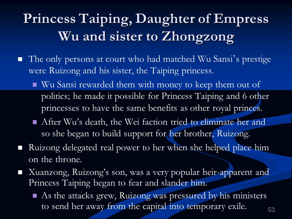 53 Princess Taiping, Daughter of Empress Wu and sister to Zhongzong The only persons at court who had matched Wu Sansi ' s prestige were Ruizong and h