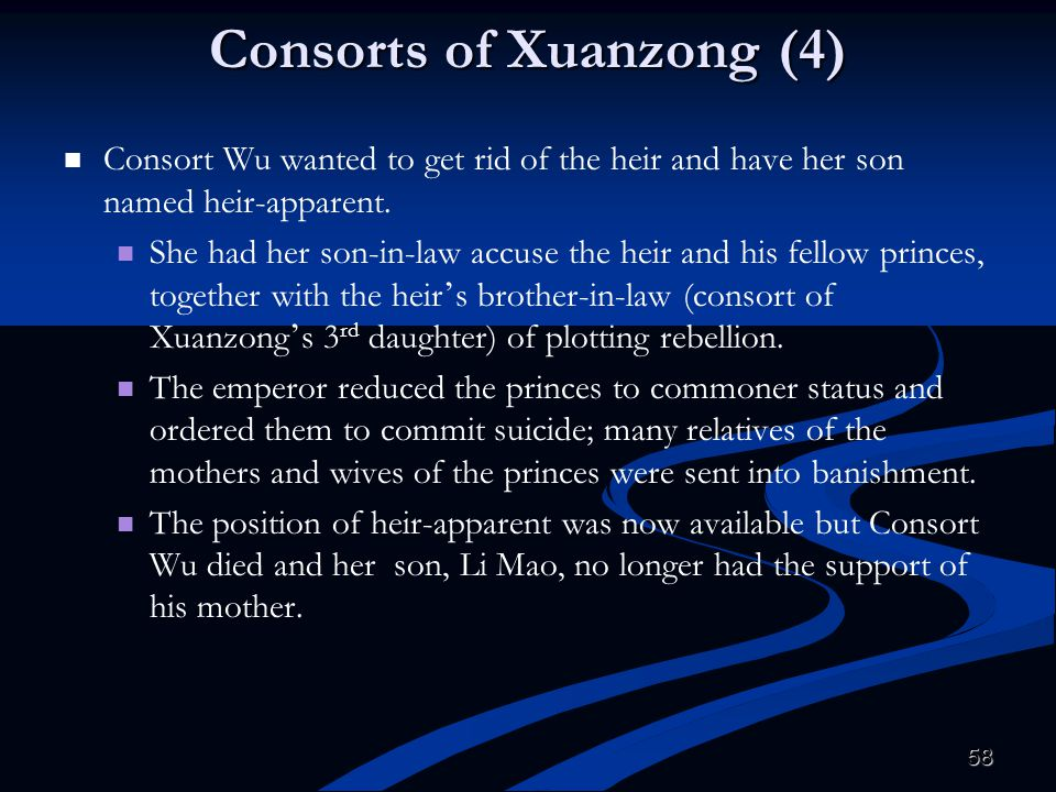 58 Consorts of Xuanzong (4) Consort Wu wanted to get rid of the heir and have her son named heir-apparent. She had her son-in-law accuse the heir and