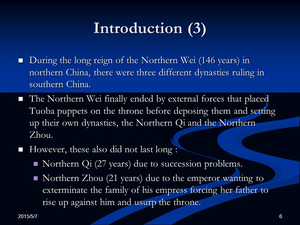 Introduction (3) During the long reign of the Northern Wei (146 years) in northern China, there were three different dynasties ruling in southern Chin