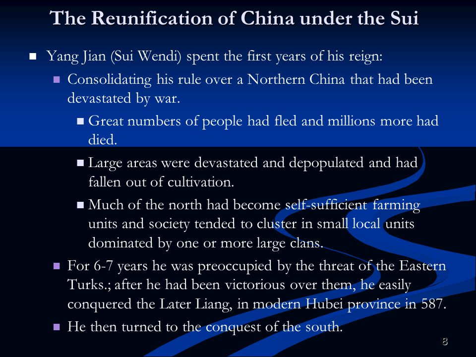 8 The Reunification of China under the Sui Yang Jian (Sui Wendi) spent the first years of his reign: Consolidating his rule over a Northern China that