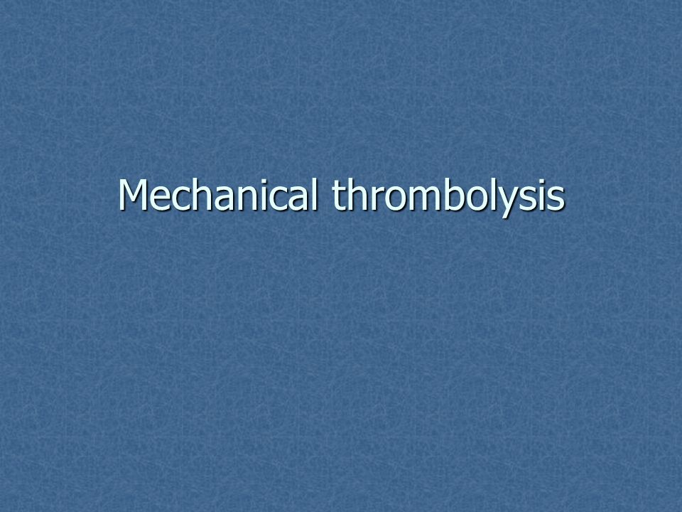 Mechanical thrombolysis