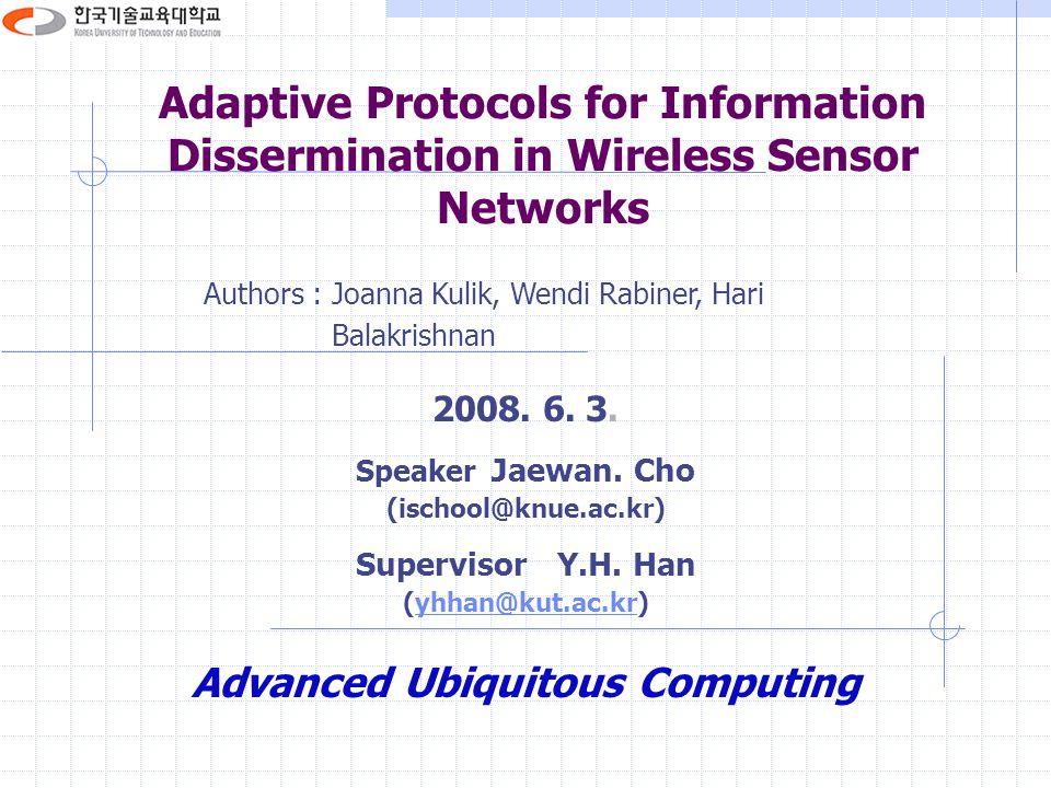 Adaptive Protocols for Information Dissermination in Wireless Sensor Networks Authors : Joanna Kulik, Wendi Rabiner, Hari Balakrishnan 2008.