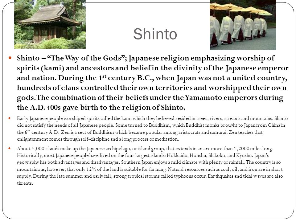 "Shinto Shinto – ""The Way of the Gods""; Japanese religion emphasizing worship of spirits (kami) and ancestors and belief in the divinity of the Japanes"