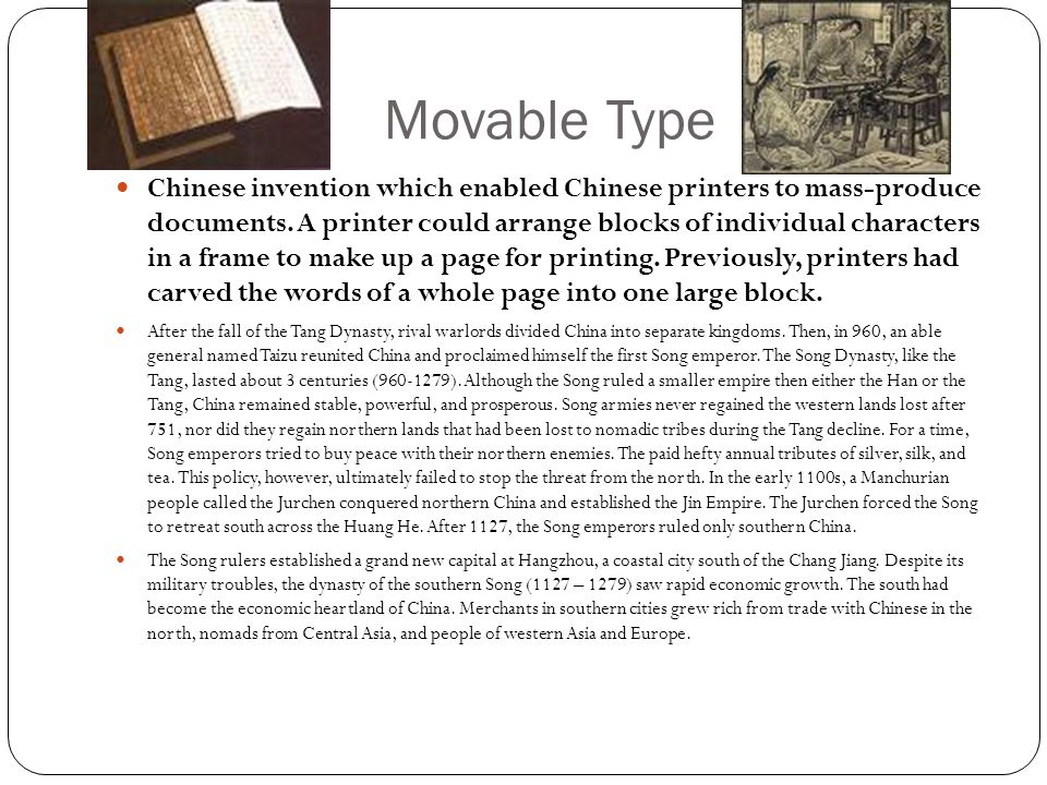 Movable Type Chinese invention which enabled Chinese printers to mass-produce documents. A printer could arrange blocks of individual characters in a