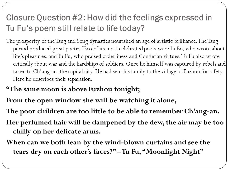Closure Question #2: How did the feelings expressed in Tu Fu's poem still relate to life today? The prosperity of the Tang and Song dynasties nourishe