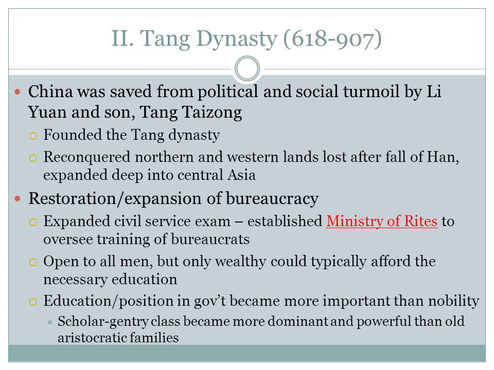 II. Tang Dynasty (618-907) China was saved from political and social turmoil by Li Yuan and son, Tang Taizong  Founded the Tang dynasty  Reconquered