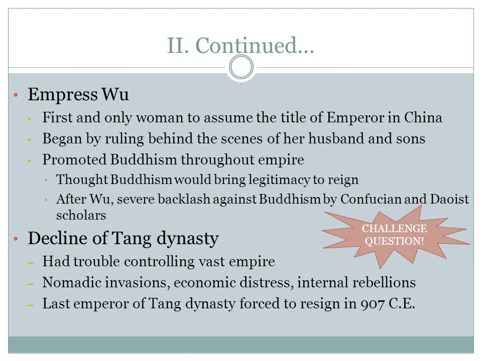II. Continued… Empress Wu First and only woman to assume the title of Emperor in China Began by ruling behind the scenes of her husband and sons Promo