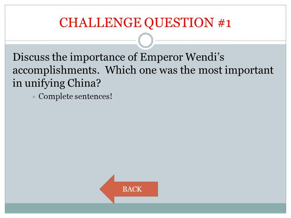 CHALLENGE QUESTION #1 Discuss the importance of Emperor Wendi's accomplishments. Which one was the most important in unifying China?  Complete senten