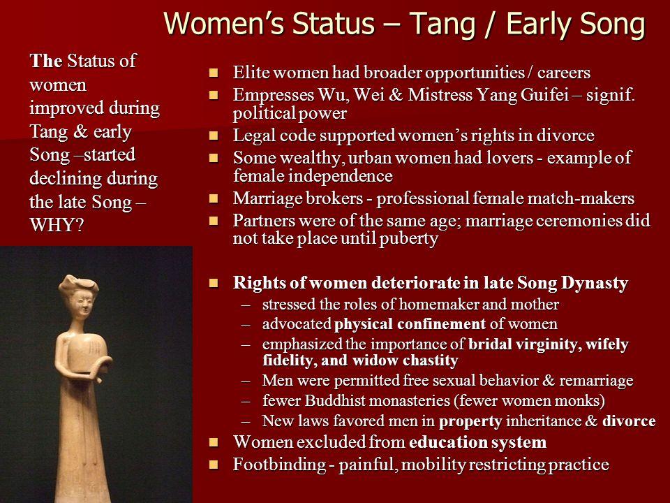 Women's Status – Tang / Early Song Elite women had broader opportunities / careers Elite women had broader opportunities / careers Empresses Wu, Wei & Mistress Yang Guifei – signif.