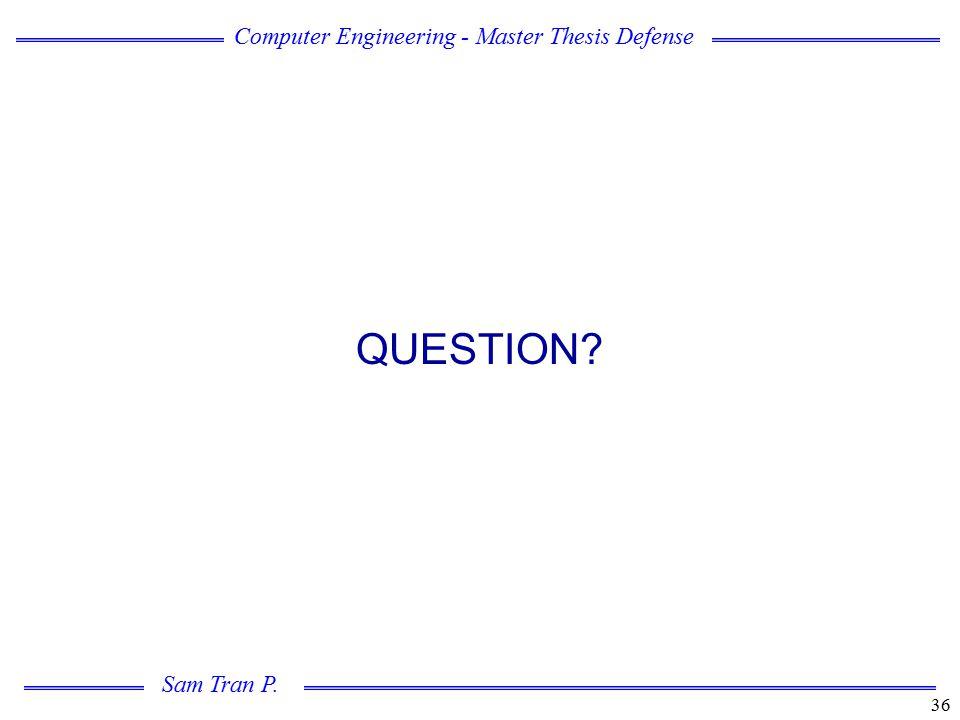 Computer Engineering - Master Thesis Defense Sam Tran P. 36 QUESTION?