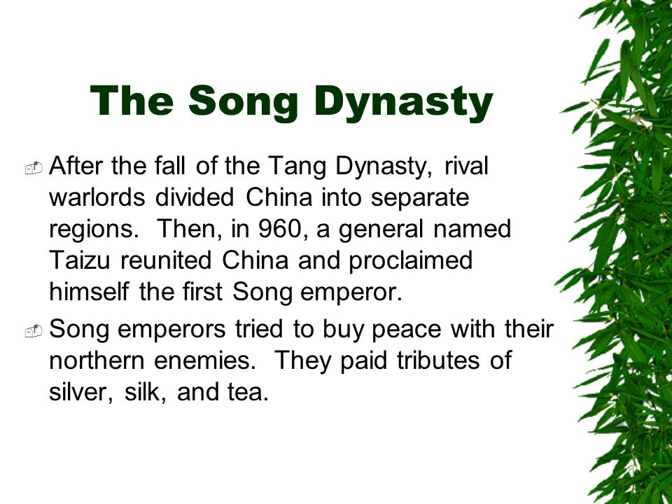The Song Dynasty  After the fall of the Tang Dynasty, rival warlords divided China into separate regions. Then, in 960, a general named Taizu reunite