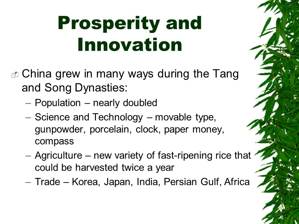 Prosperity and Innovation  China grew in many ways during the Tang and Song Dynasties: –Population – nearly doubled –Science and Technology – movable