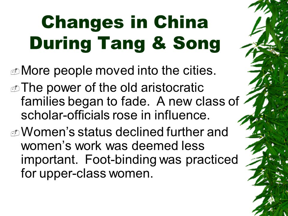 Changes in China During Tang & Song  More people moved into the cities.  The power of the old aristocratic families began to fade. A new class of sc