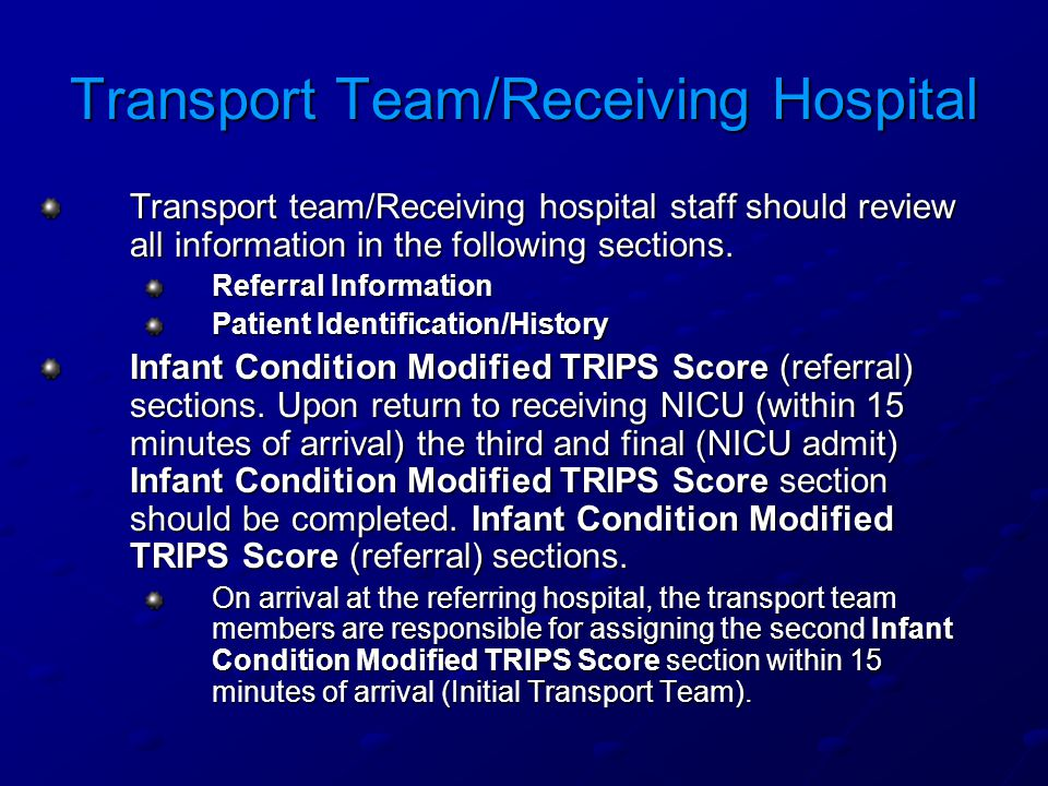 Transport Team/Receiving Hospital Transport team/Receiving hospital staff should review all information in the following sections.