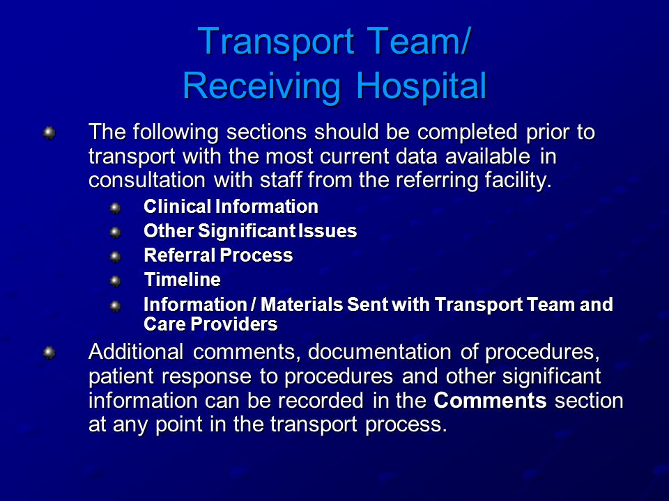 Transport Team/ Receiving Hospital The following sections should be completed prior to transport with the most current data available in consultation with staff from the referring facility.