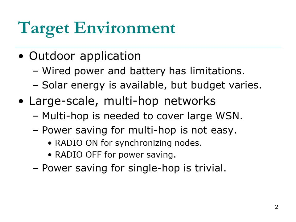 2 Target Environment Outdoor application –Wired power and battery has limitations.