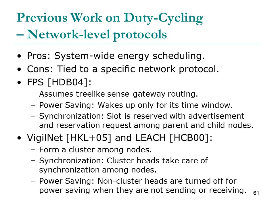 61 Previous Work on Duty-Cycling – Network-level protocols Pros: System-wide energy scheduling.