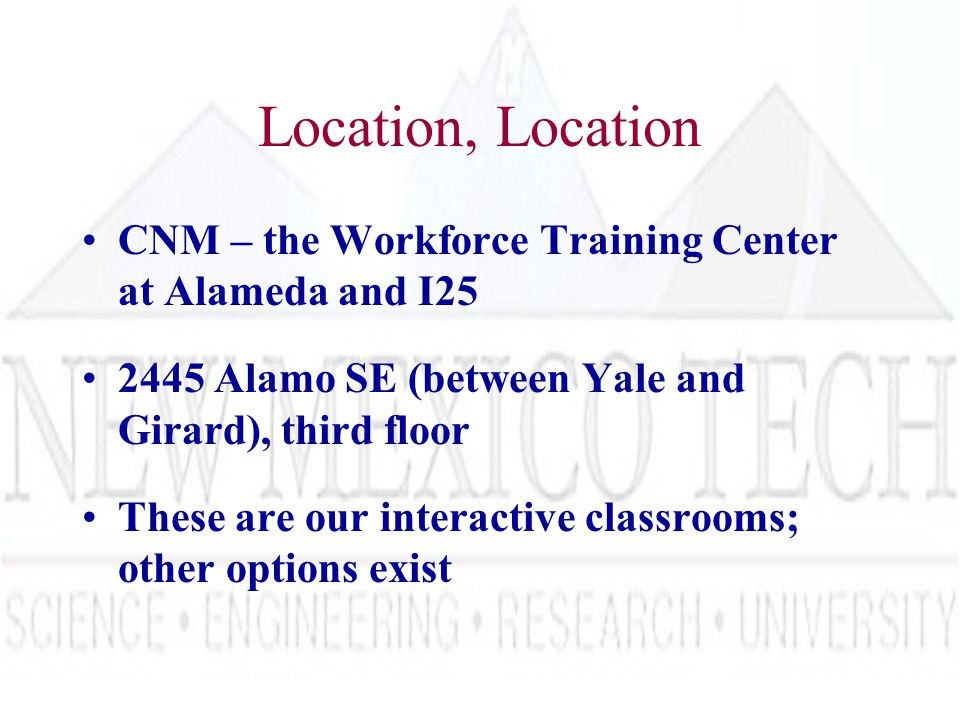 Location, Location CNM – the Workforce Training Center at Alameda and I25 2445 Alamo SE (between Yale and Girard), third floor These are our interactive classrooms; other options exist