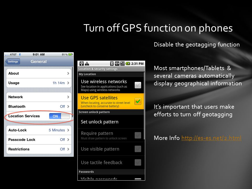Disable the geotagging function Most smartphones/Tablets & several cameras automatically display geographical information It's important that users make efforts to turn off geotagging More Info http://es-es.net/2.htmlhttp://es-es.net/2.html Turn off GPS function on phones