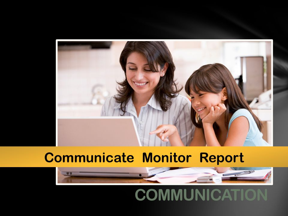 Communicate Monitor Report COMMUNICATION