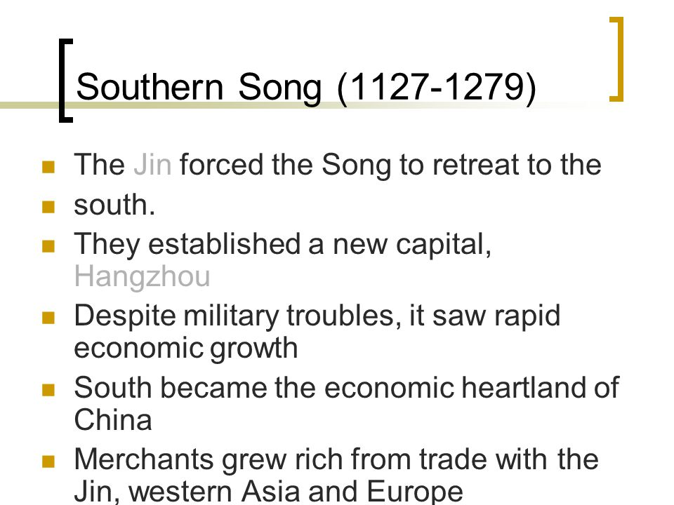 Southern Song (1127-1279) The Jin forced the Song to retreat to the south.
