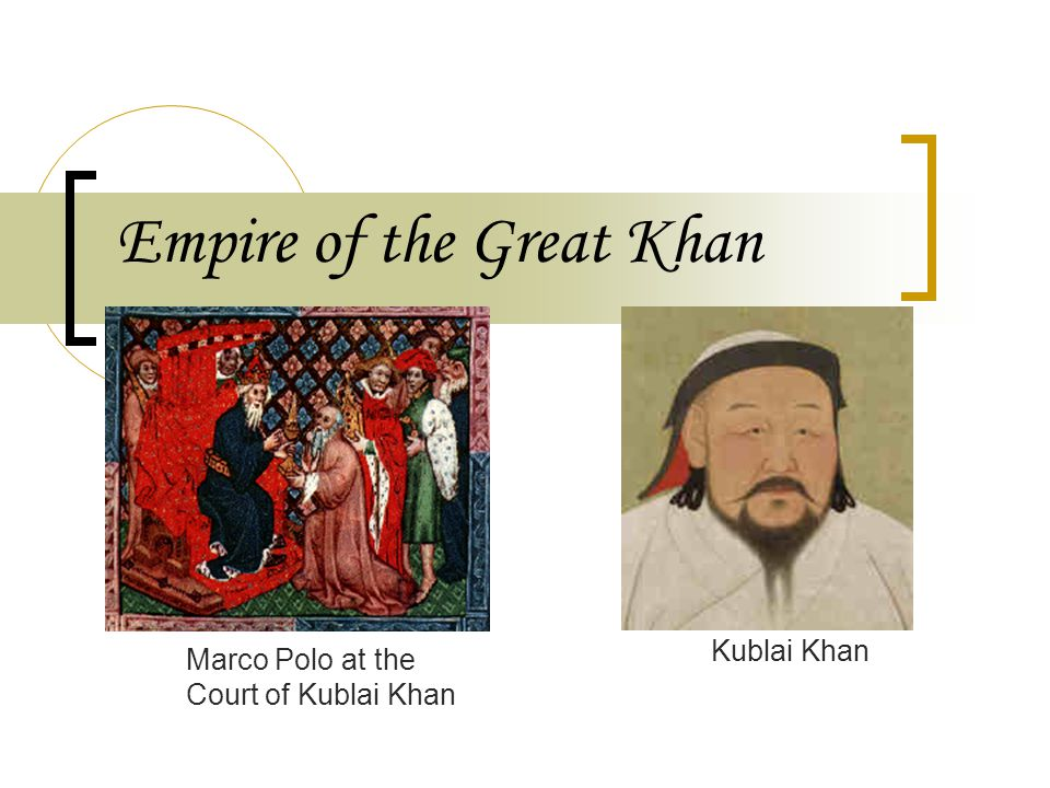 Empire of the Great Khan Marco Polo at the Court of Kublai Khan Kublai Khan