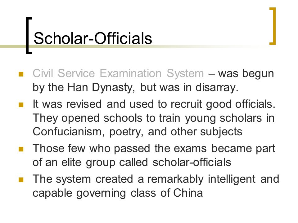 Scholar-Officials Civil Service Examination System – was begun by the Han Dynasty, but was in disarray.