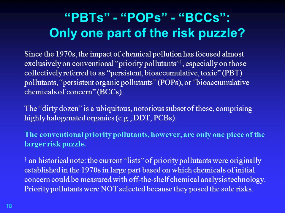 """PBTs"" - ""POPs"" - ""BCCs"": Only one part of the risk puzzle? Since the 1970s, the impact of chemical pollution has focused almost exclusively on conven"