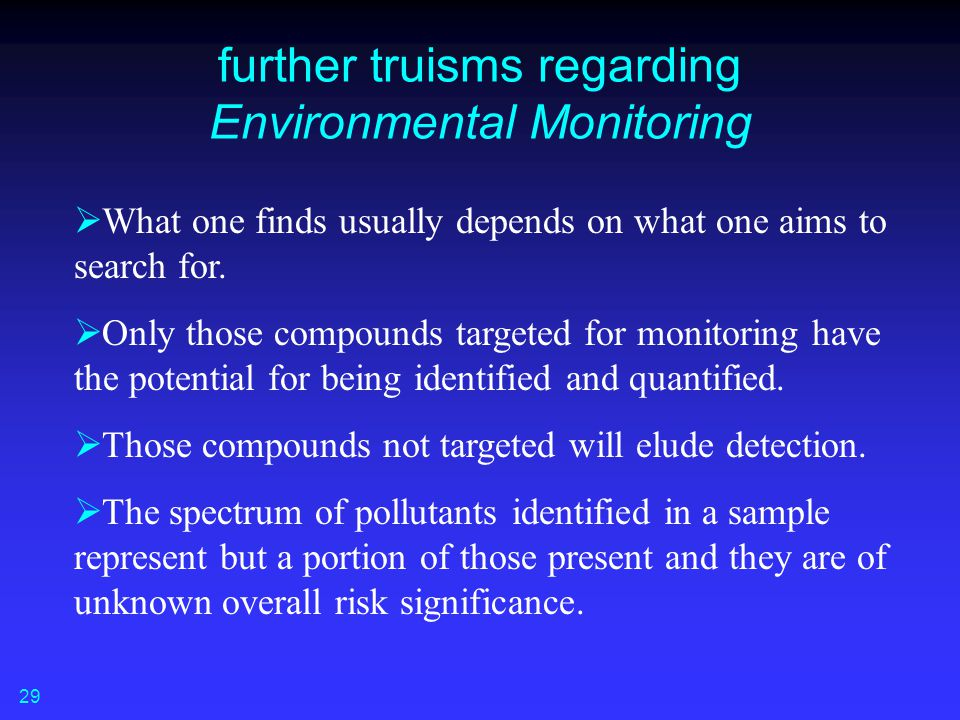 further truisms regarding Environmental Monitoring  What one finds usually depends on what one aims to search for.  Only those compounds targeted fo