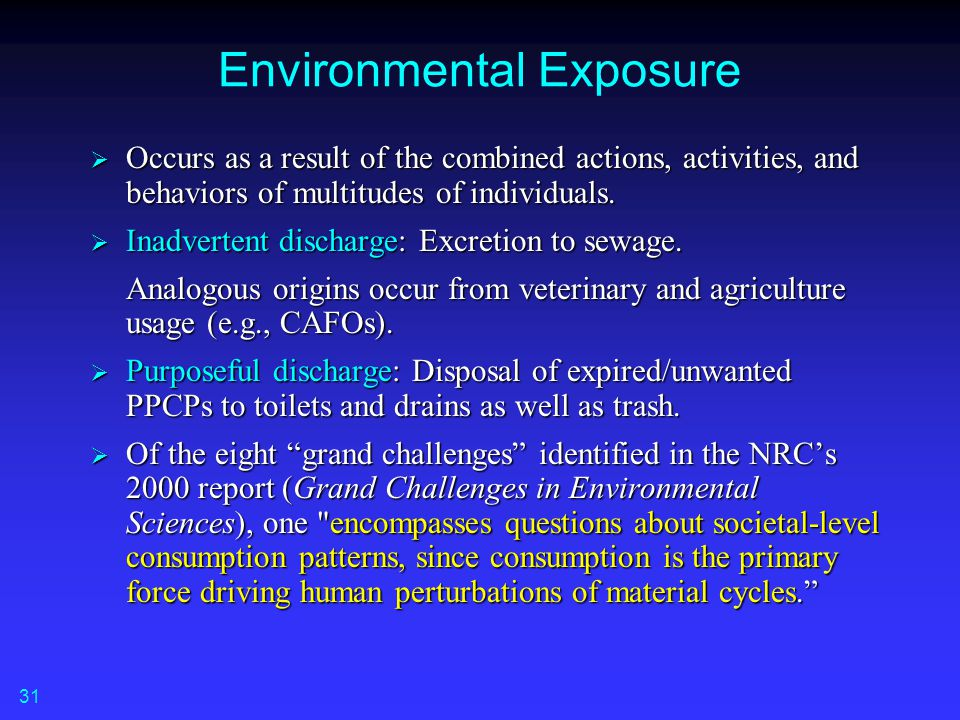 Environmental Exposure  Occurs as a result of the combined actions, activities, and behaviors of multitudes of individuals.  Inadvertent discharge: